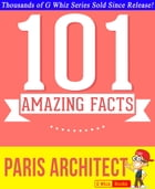 The Paris Architect - 101 Amazing Facts You Didn't Know: #1 Fun Facts & Trivia Tidbits by G Whiz