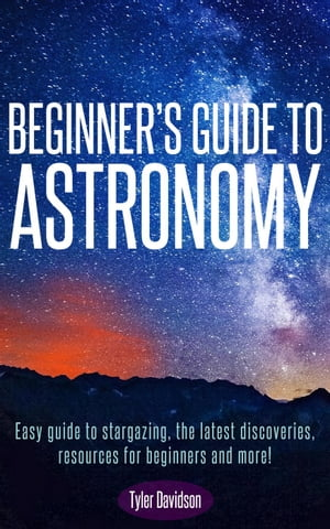 Beginner?s Guide to Astronomy: Easy guide to stargazing,  the latest discoveries,  resources for beginners,  and more! Astronomy for Beginners,  #1