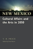 New Mexico Cultural Affairs and the Arts in 2050 by V. B. Price