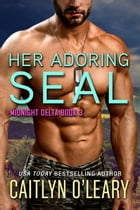 Her Adoring SEAL: Midnight Delta, #3 by Caitlyn O'Leary