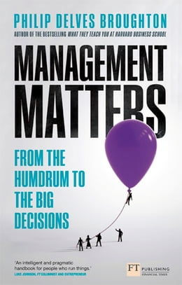 Book Management Matters: From the Humdrum to the Big Decisions by Mr Philip Delves Broughton