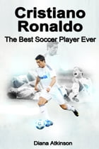 Cristiano Ronaldo: The Best Soccer Player Ever by Diana Atkinson