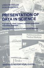 Presentation of Data in Science: Publications, slides, posters, overhead projections, tape-slides, television Principles and practice by L. Reynolds