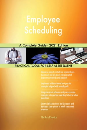 Employee Scheduling A Complete Guide - 2021 Edition by Gerardus Blokdyk