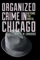 Organized Crime in Chicago: Beyond the Mafia by Robert M. Lombardo