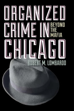 Book Organized Crime in Chicago: Beyond the Mafia by Robert M. Lombardo
