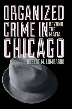 Organized Crime in Chicago Beyond the Mafia