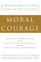 Moral Courage by Rushworth M Kidder