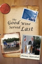 The Good Wine Served Last by Thomas Hanrahan