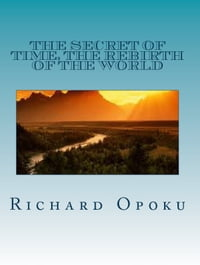 THE SECRET OF TIME, THE REBIRTH OF THE WORLD