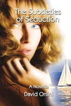 The Subtleties of Seduction by David Orsini