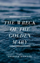 The Wreck of the Golden Mary (Annotated) by Charles Dickens
