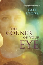 The Corner of Your Eye by Kate Lyons