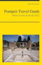 Pompeii, Italy Travel Guide - What To See & Do by Donald Cooke