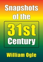 Snapshots of the 31st Century by William Ogle