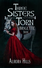 Three Sisters Torn - Brigette - Book 2 by Aurora Hills