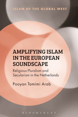 Amplifying Islam in the European Soundscape Religious Pluralism and Secularism in the Netherlands