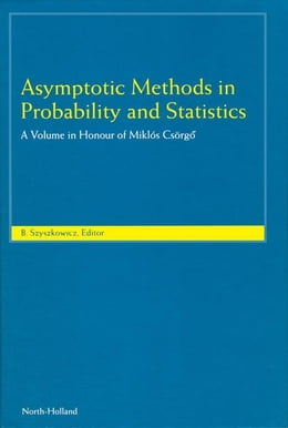 Book Asymptotic Methods in Probability and Statistics: A Volume in Honour of Miklós Csörgő by Szyszkowicz, B.