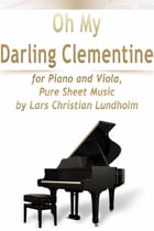Oh My Darling Clementine for Piano and Viola, Pure Sheet Music by Lars Christian Lundholm by Lars Christian Lundholm