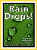 Just Rain Drop Photos! Big Book of Photographs & Pictures of Water Rain Drops, Vol. 1 60c4a1fc-f239-448e-9bf7-d205e3db038e