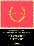 The Complete Suetonius: The Twelve Caesars, and the Lives of the Grammarians, Rhetoricians and Poets by Gaius Suetonius Tranquilus
