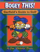 Bogey This!: Garfield's Guide to Golf by Jim Davis