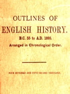 Outlines of English History from B.C. 55 to A.D. 1895 by John Charles Curtis
