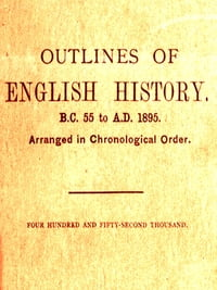 Outlines of English History from B.C. 55 to A.D. 1895