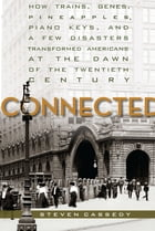 Connected: How Trains, Genes, Pineapples, Piano Keys, and a Few Disasters Transformed Americans at the Dawn of  by Steven Cassedy