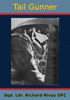Tail Gunner [Illustrated Edition] by Sqd. Ldr. Richard Rivaz DFC
