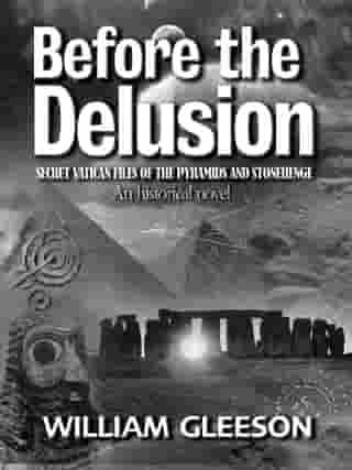 Before the Delusion: Secret Vatican Files of the Pyramids and Stonehenge