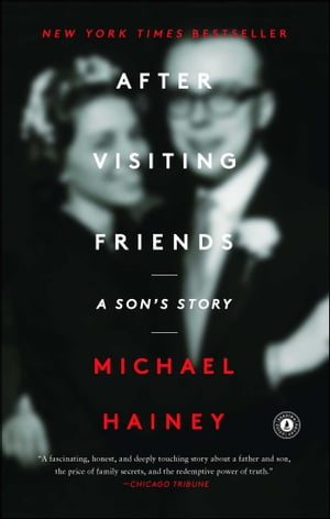 After Visiting Friends: A Son's Story by Michael Hainey