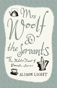Mrs Woolf and the Servants: The Hidden Heart of Domestic Service