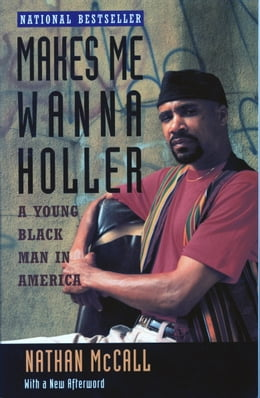 Book Makes Me Wanna Holler: A Young Black Man in America by Nathan McCall