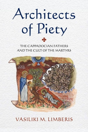 Architects of Piety The Cappadocian Fathers and the Cult of the Martyrs