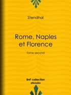Rome, Naples et Florence: Tome second by Stendhal
