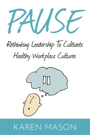 Pause: Rethinking Leadership to Cultivate Healthy Workplace Cultures