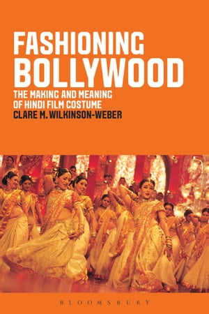Fashioning Bollywood The Making and Meaning of Hindi Film Costume