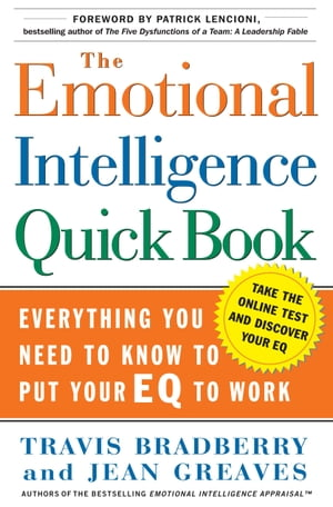 The Emotional Intelligence Quick Book Everything You Need to Know to Put Your EQ to Work