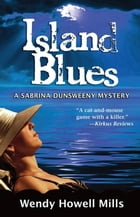 Island Blues: A Sabrina Dunsweeny Mystery by Wendy Howell Mills
