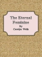 The Eternal Feminine by Carolyn Wells