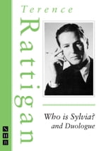 Who is Sylvia? and Duologue (The Rattigan Collection) by Terence Rattigan