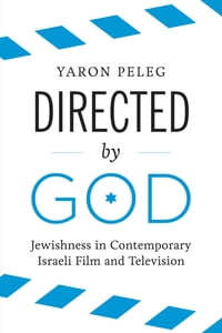 Directed by God: Jewishness in Contemporary Israeli Film and Television