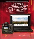 Get Your Photography on the Web: The Fastest, Easiest Way to Show and Sell Your Work: The Fastest, Easiest Way to Show and Sell Your Work by Rafael Concepcion