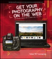 Get Your Photography on the Web: The Fastest, Easiest Way to Show and Sell Your Work: The Fastest…