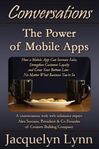 The Power of Mobile Apps: How a Mobile App Can Increase Sales, Strengthen Customer Loyalty and Grow Your Bottom Line—No Matter What Business You're In by Jacquelyn Lynn