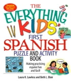 The Everything Kids' First Spanish Puzzle & Activity Book: Make Practicing Espanol Fun And Facil! by Laura K Lawless