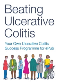 Beating Ulcerative Colitis: Your Own Ulcerative Colitis Success Programme for ePub