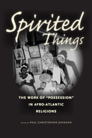 "Spirited Things The Work of ""Possession"" in Afro-Atlantic Religions"