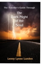 The Traveler's Guide Through The Dark Night of the Soul by Lenny Lynne Lunden
